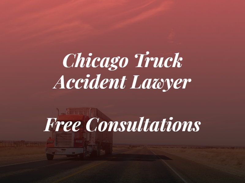 chicago truck accident lawyer & free consultations text over picture of 18 wheeler truck in background